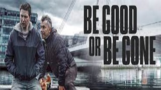 Be Good or Be Gone Full Movie